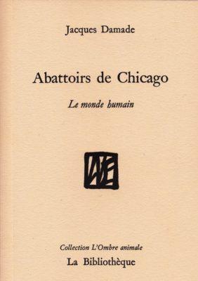 Abattoirs de Chicago Le monde humain de Jacques Damade