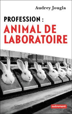 Profession: Animal de laboratoire, de Audrey Jougla